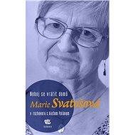 Neboj se vrátit domů: Marie Svatošová v rozhovoru s Alešem Palánem - Elektronická kniha