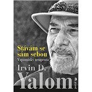 Stávám se sám sebou - Elektronická kniha - Irvin D. Yalom celý život strávil zkoumáním života druhých lidí, ve svých vzpomínkách obrací terapeutické oko na sebe samého - Irvin D. Yalom