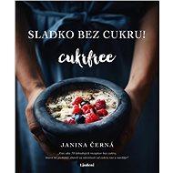 Sladko bez cukru! - Cukrfree (SK) - Janina Černá