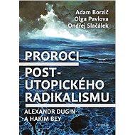 Proroci postutopického radikalismu. Alexandr Dugin a Hakim Bey - Elektronická kniha