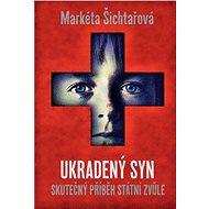Ukradený syn: Skutečný příběh státní zvůle - Markéta Šichtařová
