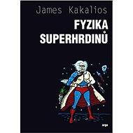 Fyzika superhrdinů - James Kakalios