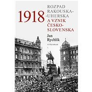 1918 - Rozpad Rakouska-Uherska a vznik Československa - Elektronická kniha