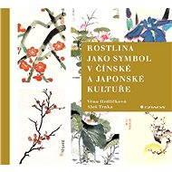 Rostlina jako symbol v čínské a japonské kultuře - Věna Hrdličková, Aleš Trnka
