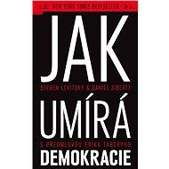 Jak umírá demokracie - Steven Levitsky & Daniel Ziblatt