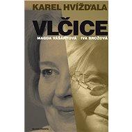Vlčice: Rozhovory s Magdou Vášáryovou a Ivou Brožovou - Karel Hvížďala
