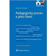 Pedagogický proces a jeho řízení - 2. aktualizované vydání - Václav Trojan
