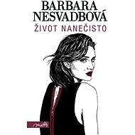 Život nanečisto - Barbara Nesvadbová