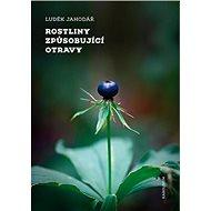 Rostliny způsobující otravy - Luděk Jahodář