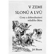 V zemi slonů a lvů - Jiří Baum