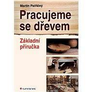 Pracujeme se dřevem - Martin Patřičný