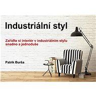 Industriální styl - Mgr.Bc. Patrik Burša