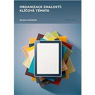 Organizace znalostí: klíčová témata - Elektronická kniha