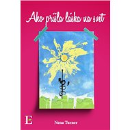 Ako prišla láska na svet - Nena Turner