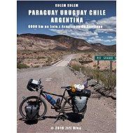 Kolem kolem Paraguaye, Uruguaye, Argentiny a Chile - Elektronická kniha