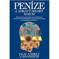 Peníze a zdravý selský rozum - Dan Ariely; Jeff Kreisler, 336 stran