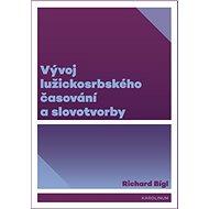 Vývoj lužickosrbského časování a slovotvorby - Richard Bígl