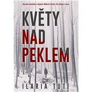 Květy nad peklem - Ilaria Tuti
