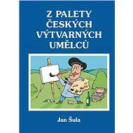 Z palety českých výtvarných umělců - Elektronická kniha