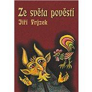 Ze světa pověstí - Jiří Frýzek