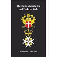 Odznaky a heraldika maltézského řádu - Elektronická kniha -  Michal Sklenář