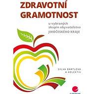 Zdravotní gramotnost u vybraných skupin obyvatelstva Jihočeského kraje - Sylva Bártlová