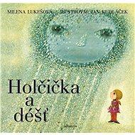Holčička a déšť - Milena Lukešová