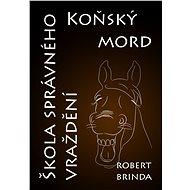 Koňský mord / Škola správného vraždění - Robert Brinda, 98 stran