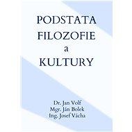 Podstata filozofie a kultury - Dr. Jan Volf, 336 stran