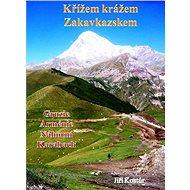 Křížem krážem Zakavkazskem - Elektronická kniha