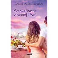Kvapka šťastia v rannej káve (SK) - Agnes Martin-Lugand, 368 stran