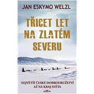 Třicet let na zlatém severu - Elektronická kniha