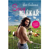 Sexy mlékař - Alice Claytonová, 240 stran
