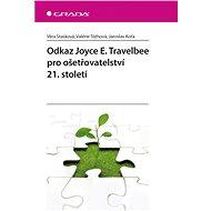 Odkaz Joyce E. Travelbee pro ošetřovatelství 21. století - Elektronická kniha