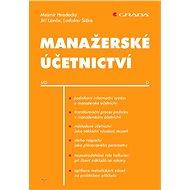 Manažerské účetnictví - Mojmír Hradecký, Jiří Lanča, Ladislav Šiška