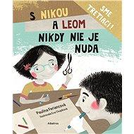 S Nikou a Leom nikdy nie je nuda - Eva Chupíková, 106 stran
