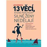 13 věcí, které psychicky silné ženy nedělají - Elektronická kniha