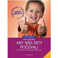 Ako hovoriť, aby nás deti počúvali - Ako počúvať, aby nám deti dôverovali - Elektronická kniha