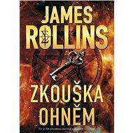 Zkouška ohněm - James Rollins, 376 stran