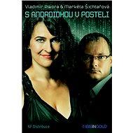 S androidkou v posteli (PŘEDPRODEJ) - Markéta Šichtařová a Vladimír Pikora, 260 stran
