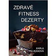 Zdravé fitness dezerty - Karla Pelikánová, 109 stran