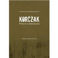 Korczak. Pokus o biografii - Jianna Olczak - Ronikierová, 426 stran