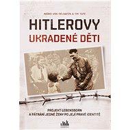 Hitlerovy ukradené děti - von Ingrid Oelhafen, 320 stran