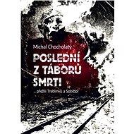 Poslední z táborů smrti - Michal Chocholatý, 294 stran