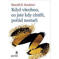 Když všechno, co jste kdy chtěli, pořád nestačí - Harold S. Kushner, 176 stran