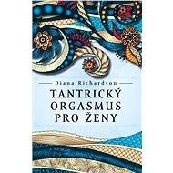 Tantrický orgasmus pro ženy - Diana Richardson, 256 stran
