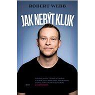 Jak nebýt kluk - Robert Webb, 360 stran