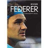 Roger Federer: tenisový král - David Kozohorský, 360 stran