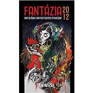 Fantázia 2012 – antológia fantastických poviedok - Elektronická kniha