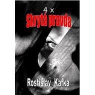 4x Skrytá pravda - Rostislav Kafka, 474 stran